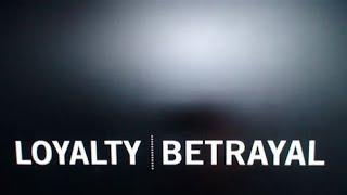Loyalty & Betrayal